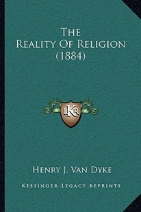 The Reality of Religion (1884) by Henry J Van Dyke (9781166163297) - PaperBack - Modern & Contemporary Fiction Literature