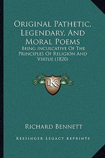 Original Pathetic, Legendary, and Moral Poems by Richard Bennett (ps (9781166163747) - PaperBack - Modern & Contemporary Fiction Literature