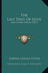 The Last Days of Jesus by Sophia Louisa Little (9781166164034) - PaperBack - Modern & Contemporary Fiction Literature