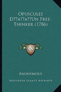 Opuscules D'Un Free-Thinker (1786) by Anonymous (9781166164201) - PaperBack - Modern & Contemporary Fiction Literature