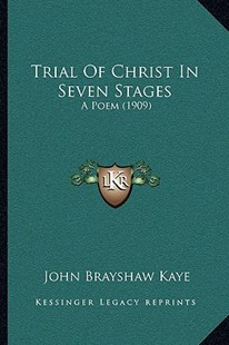 Trial of Christ in Seven Stages by John Brayshaw Kaye (9781166165383) - PaperBack - Modern & Contemporary Fiction Literature