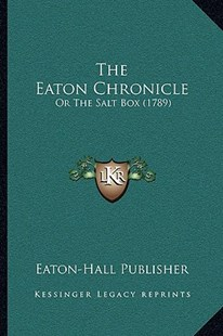 The Eaton Chronicle by Eaton-Hall Publisher (9781166165727) - PaperBack - Modern & Contemporary Fiction Literature