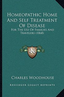 Homeopathic Home and Self Treatment of Disease by Charles Woodhouse (9781166166106) - PaperBack - Modern & Contemporary Fiction Literature