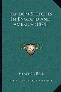 Random Sketches in England and America (1874) by Heather Bell (9781166166229) - PaperBack - Modern & Contemporary Fiction Literature