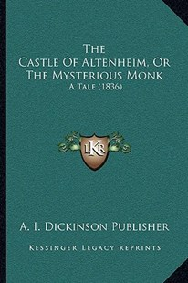 The Castle of Altenheim, or the Mysterious Monk by A I Dickinson Publisher (9781166166250) - PaperBack - Modern & Contemporary Fiction Literature