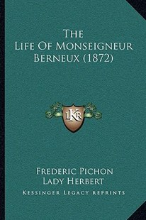 The Life of Monseigneur Berneux (1872) by Frederic Pichon, Lady Herbert (9781166166281) - PaperBack - Modern & Contemporary Fiction Literature