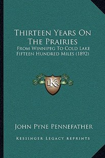 Thirteen Years on the Prairies by John Pyne Pennefather (9781166166304) - PaperBack - Modern & Contemporary Fiction Literature