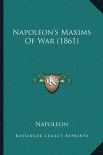 Napoleon's Maxims of War (1861) by Napoleon (9781166166748) - PaperBack - Modern & Contemporary Fiction Literature