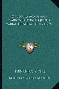 Opuscula Academica Varno-Balthica, Quibus Variae Dissertationes (1730) by Henri-Jac Sivers (9781166167349) - PaperBack - Modern & Contemporary Fiction Literature