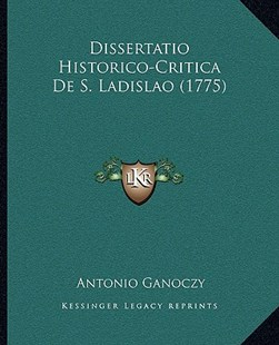 Dissertatio Historico-Critica de S. Ladislao (1775) by Antonio Ganoczy (9781166167639) - PaperBack - Modern & Contemporary Fiction Literature