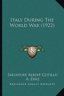 Italy During the World War (1922) by Salvatore Albert Cotillo, A Diaz (9781166167684) - PaperBack - Modern & Contemporary Fiction Literature