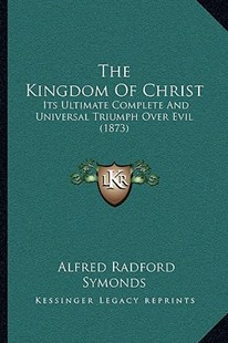 The Kingdom of Christ by Alfred Radford Symonds (9781166167998) - PaperBack - Modern & Contemporary Fiction Literature