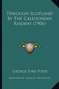 Through Scotland by the Caledonian Railway (1906) by George Eyre-Todd (9781166168049) - PaperBack - Modern & Contemporary Fiction Literature