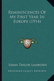 Reminiscences of My First Year in Europe (1914) by Emma Taylor Lamborn (9781166168438) - PaperBack - Modern & Contemporary Fiction Literature