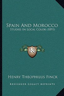 Spain and Morocco by Henry Theophilus Finck (9781166168445) - PaperBack - Modern & Contemporary Fiction Literature
