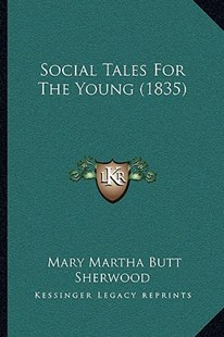 Social Tales for the Young (1835) by Mary Martha Butt Sherwood (9781166168759) - PaperBack - Modern & Contemporary Fiction Literature