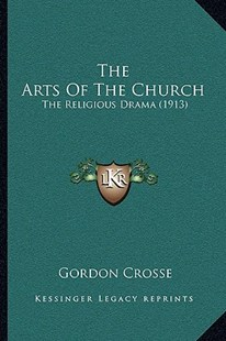 The Arts of the Church by Gordon Crosse (9781166168834) - PaperBack - Modern & Contemporary Fiction Literature