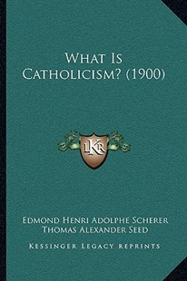 What Is Catholicism? (1900) by Edmond Henri Adolphe Scherer, Thomas Alexander Seed, R F Horton (9781166169176) - PaperBack - Modern & Contemporary Fiction Literature