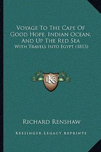 Voyage to the Cape of Good Hope, Indian Ocean, and Up the Red Sea by Richard Renshaw (9781166169435) - PaperBack - Modern & Contemporary Fiction Literature