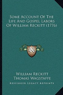 Some Account of the Life and Gospel Labors of William Reckitt (1776) by William Reckitt, Thomas Wagstaffe (9781166169626) - PaperBack - Modern & Contemporary Fiction Literature