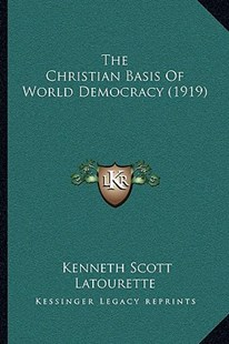 The Christian Basis of World Democracy (1919) by Kenneth Scott Latourette (9781166169657) - PaperBack - Modern & Contemporary Fiction Literature