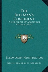 The Red Man's Continent by Ellsworth Huntington (9781166169978) - PaperBack - Modern & Contemporary Fiction Literature