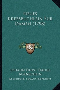 Neues Krebsbuchlein Fur Damen (1798) by Johann Ernst Daniel Bornschein (9781166170103) - PaperBack - Modern & Contemporary Fiction Literature