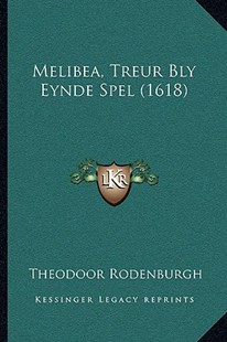 Melibea, Treur Bly Eynde Spel (1618) by Theodoor Rodenburgh (9781166170141) - PaperBack - Modern & Contemporary Fiction Literature