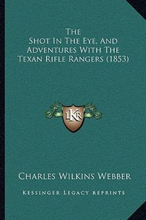 The Shot in the Eye, and Adventures with the Texan Rifle Rangers (1853) by Charles Wilkins Webber (9781166171100) - PaperBack - Modern & Contemporary Fiction Literature