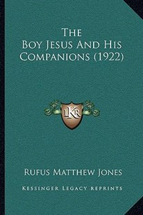 The Boy Jesus and His Companions (1922) by Rufus Matthew Jones (9781166171414) - PaperBack - Modern & Contemporary Fiction Literature
