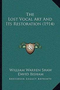 The Lost Vocal Art and Its Restoration (1914) by William Warren Shaw, David Bisham (9781166172084) - PaperBack - Modern & Contemporary Fiction Literature