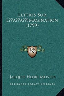 Lettres Sur L'Imagination (1799) by Jacques Henri Meister (9781166172596) - PaperBack - Modern & Contemporary Fiction Literature
