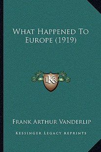 What Happened to Europe (1919) by Frank Arthur Vanderlip (9781166173074) - PaperBack - Modern & Contemporary Fiction Literature