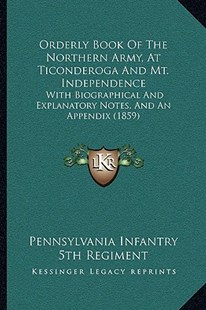Orderly Book of the Northern Army, at Ticonderoga and Mt. Independence by Pennsylvania Infantry 5th Regiment (9781166173128) - PaperBack - Modern & Contemporary Fiction Literature