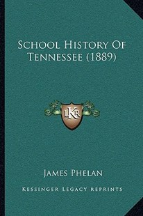 School History of Tennessee (1889) by James Phelan (9781166174668) - PaperBack - Modern & Contemporary Fiction Literature