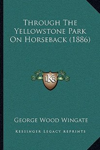 Through the Yellowstone Park on Horseback (1886) by George Wood Wingate (9781166175931) - PaperBack - Modern & Contemporary Fiction Literature