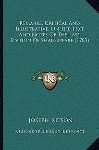 Remarks, Critical and Illustrative, on the Text and Notes of the Last Edition of Shakespeare (1783) by Joseph Ritson (9781166176129) - PaperBack - Modern & Contemporary Fiction Literature