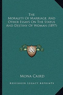 The Morality of Marriage, and Other Essays on the Status and Destiny of Woman (1897) by Mona Caird (9781166176402) - PaperBack - Modern & Contemporary Fiction Literature