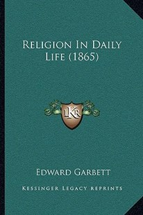 Religion in Daily Life (1865) by Edward Garbett (9781166176631) - PaperBack - Modern & Contemporary Fiction Literature
