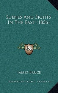 Scenes and Sights in the East (1856) by James Bruce (9781166176846) - PaperBack - Modern & Contemporary Fiction Literature