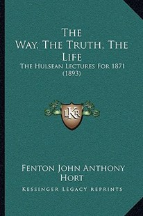The Way, the Truth, the Life by Fenton John Anthony Hort (9781166176952) - PaperBack - Modern & Contemporary Fiction Literature