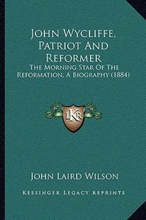 John Wycliffe, Patriot and Reformer by John Laird Wilson (9781166177386) - PaperBack - Modern & Contemporary Fiction Literature