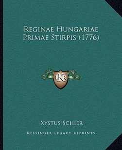Reginae Hungariae Primae Stirpis (1776) by Xystus Schier (9781166177812) - PaperBack - Modern & Contemporary Fiction Literature