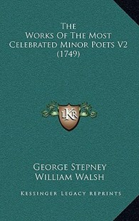 The Works of the Most Celebrated Minor Poets V2 (1749) by George Stepney, William Walsh, Thomas Tickell (9781166177997) - PaperBack - Reference