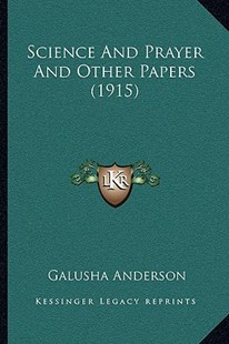 Science and Prayer and Other Papers (1915) by Galusha Anderson (9781166178307) - PaperBack - Modern & Contemporary Fiction Literature