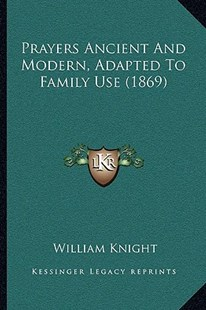 Prayers Ancient and Modern, Adapted to Family Use (1869) by William Knight (9781166178482) - PaperBack - Modern & Contemporary Fiction Literature