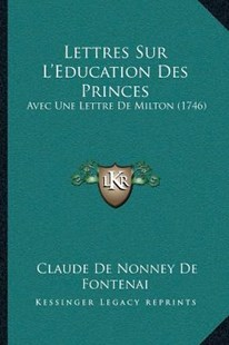 Lettres Sur L'Education Des Princes by Claude De Nonney De Fontenai (9781166178703) - PaperBack - Modern & Contemporary Fiction Literature