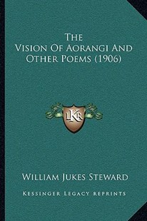 The Vision of Aorangi and Other Poems (1906) by William Jukes Steward (9781166178833) - PaperBack - Modern & Contemporary Fiction Literature