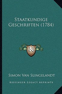 Staatkundige Geschriften (1784) by Simon Van Slingelandt (9781166180324) - PaperBack - Modern & Contemporary Fiction Literature