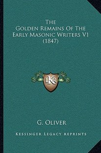 The Golden Remains of the Early Masonic Writers V1 (1847) by G Oliver (9781166180362) - PaperBack - Modern & Contemporary Fiction Literature